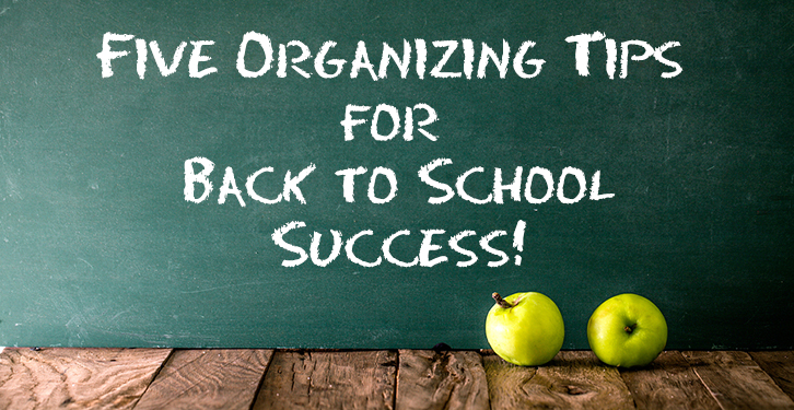 Five Organizing Tips for Back to School Success!
